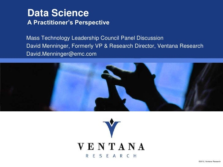 Data ScienceA Practitioner's PerspectiveMass Technology Leadership Council Panel DiscussionDavid Menninger, Formerly VP & ...