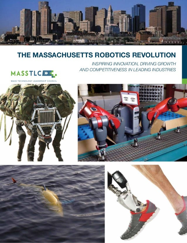 The Massachusetts Robotics Revolution                   Inspiring innovation, driving growth              and competitiven...