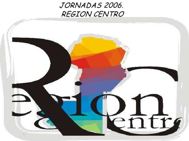 JORNADAS 2006.<br /> REGION CENTRO<br />