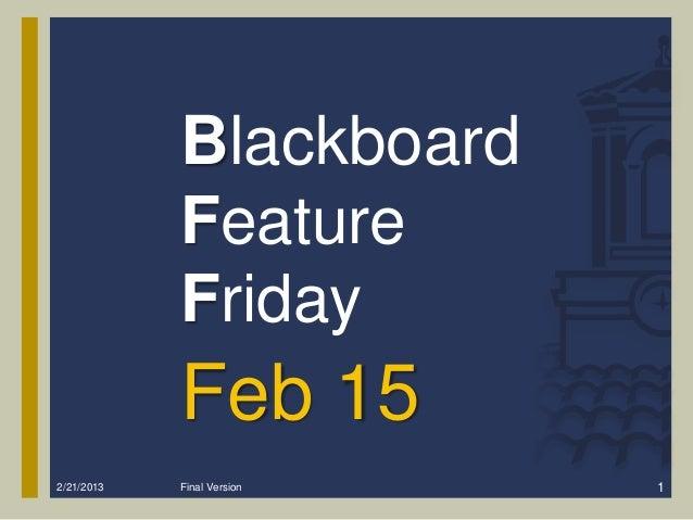 Blackboard            Feature            Friday            Feb 152/21/2013   Final Version   1