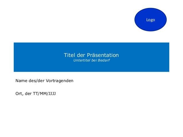 Titel der Präsentation Untertitel bei Bedarf Logo Name des/der Vortragenden Ort, der TT/MM/JJJJ