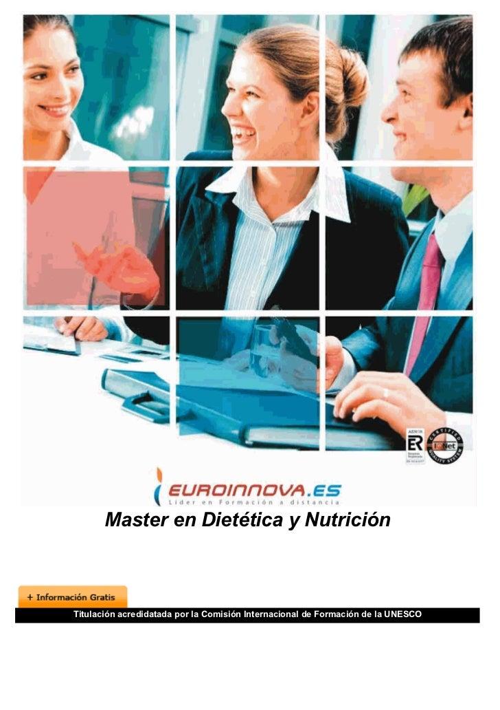 Master en Dietética y NutriciónTitulación acredidatada por la Comisión Internacional de Formación de la UNESCO