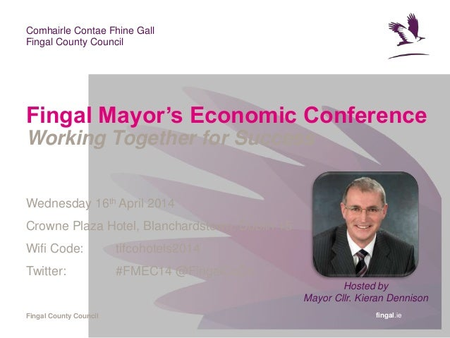 fingal.ie Comhairle Contae Fhine Gall Fingal County Council Fingal County Council Fingal Mayor's Economic Conference Worki...