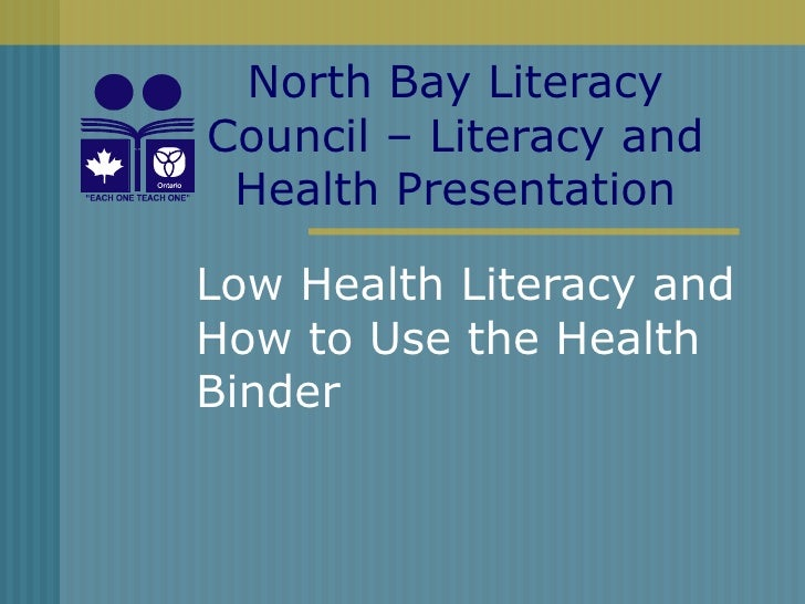 Low Health Literacy and How to Use the Health Binder North Bay Literacy Council – Literacy and Health Presentation