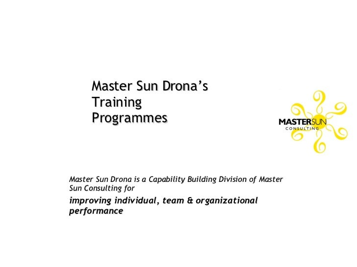 Master Sun Drona's  Training Programmes <ul><ul><ul><li>Master Sun Drona is a Capability Building Division of Master Sun C...