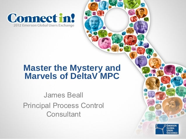 Master the Mystery andMarvels of DeltaV MPC       James BeallPrincipal Process Control        Consultant