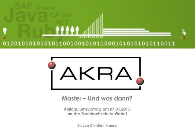 Master – Und was dann? Kolloquiumsvortrag am 07.01.2015 an der Fachhochschule Wedel Dr. Jan Christian Krause