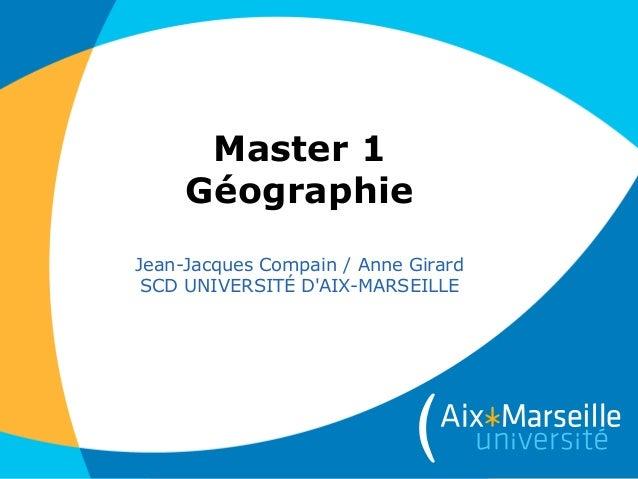 Master 1 Géographie Jean-Jacques Compain / Anne Girard SCD UNIVERSITÉ D'AIX-MARSEILLE