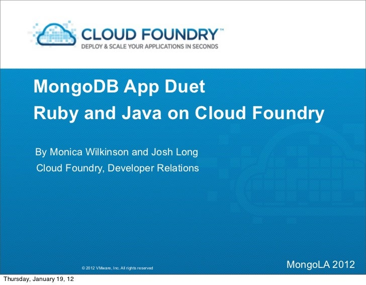 MongoDB App Duet          Ruby and Java on Cloud Foundry          By Monica Wilkinson and Josh Long           Cloud Foundr...