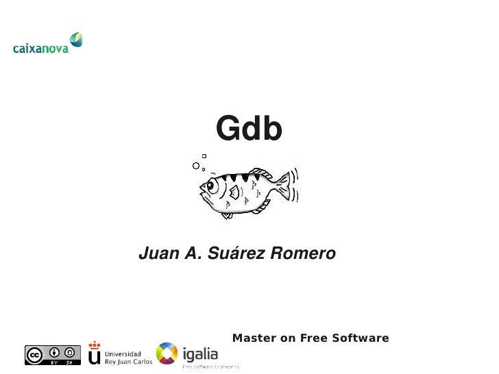 Gdb   JuanA.SuárezRomero              Master on Free Software