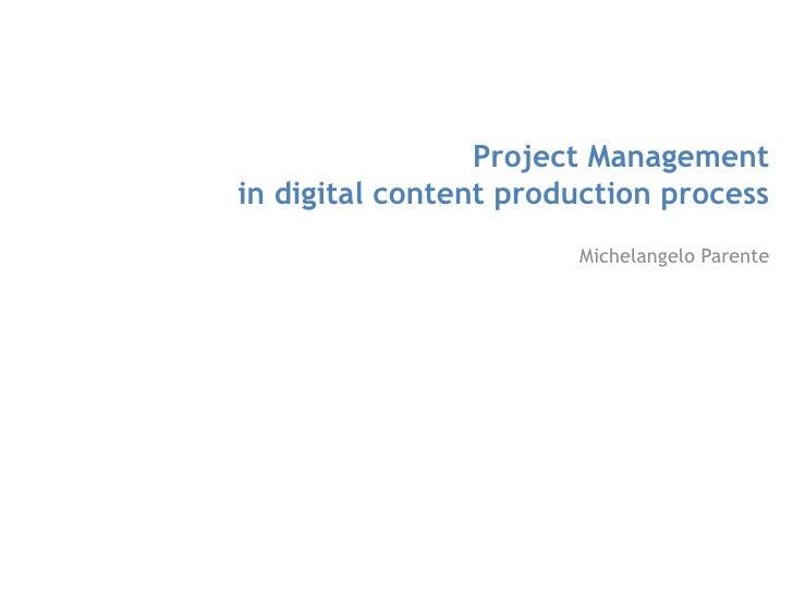 Project Management in digital content production process<br />Michelangelo Parente<br />