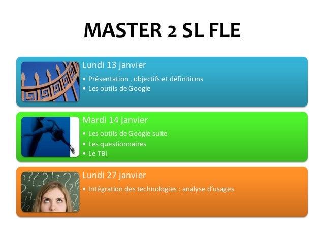 MASTER 2 SL FLE Lundi 13 janvier • Présentation , objectifs et définitions • Les outils de Google  Mardi 14 janvier • Les ...