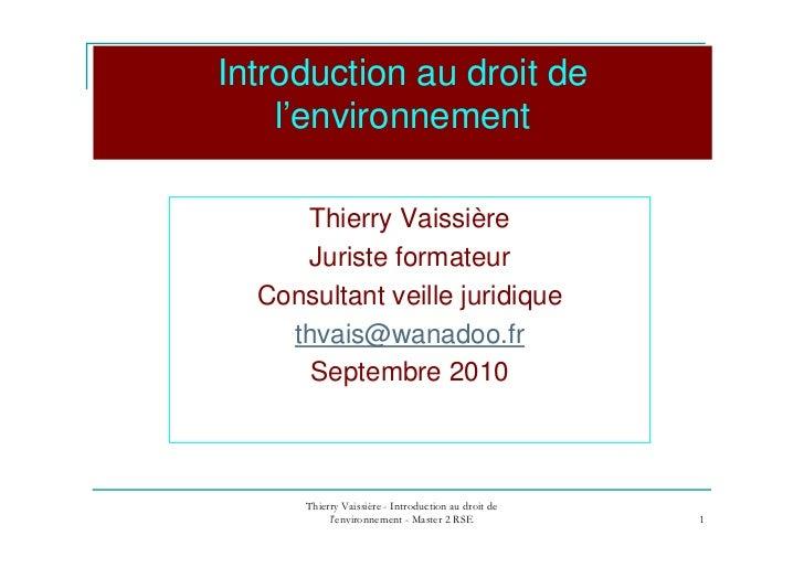 Introduction au droit de    l'environnement     Thierry Vaissière     Juriste formateur  Consultant veille juridique    th...