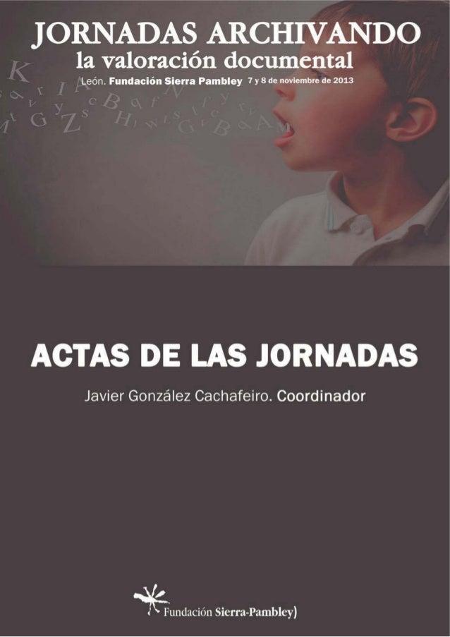 Actas de las Jornadas Archivando: la valoración documental. León, 7 y 8 de noviembre de 2013