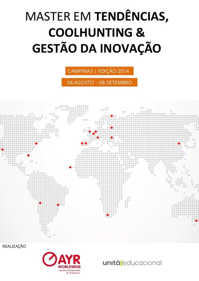 CAMPINAS   EDIÇÃO 2014 04.AGOSTO – 08.SETEMBRO REALIZAÇÃO MASTER  EM  TENDÊNCIAS,   COOLHUNTING  &     GESTÃO...