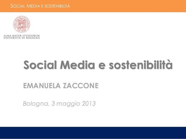 SOCIAL MEDIA E SOSTENIBILITÀComunicazione e Marketing dei consumi sostenibiliEmanuela Zaccone – 3 maggio 2013Social Media ...