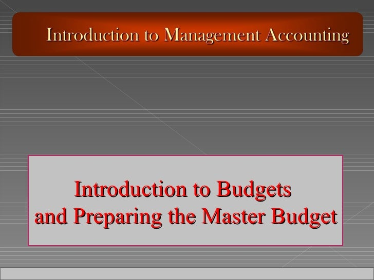 Introduction to Budgets  and Preparing the Master Budget
