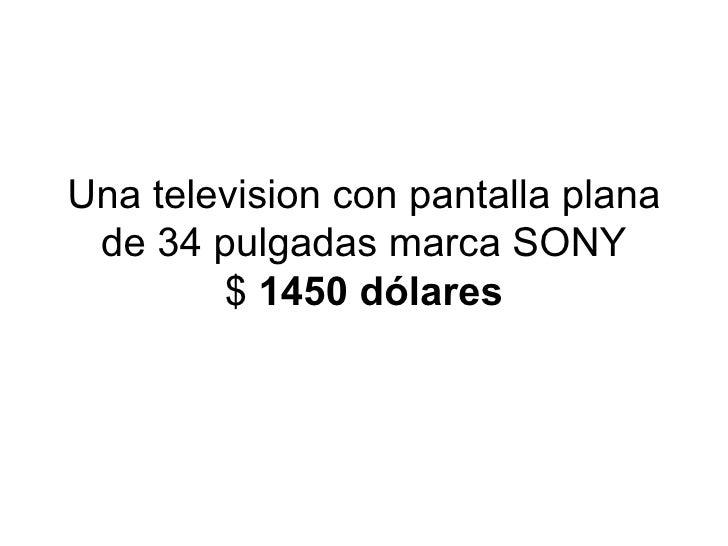 Una television con pantalla plana de 34 pulgadas marca SONY $  1450 dólares