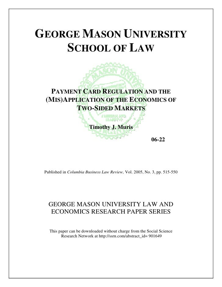 GEORGE MASON UNIVERSITY     SCHOOL OF LAW     PAYMENT CARD REGULATION AND THE  (MIS)APPLICATION OF THE ECONOMICS OF       ...