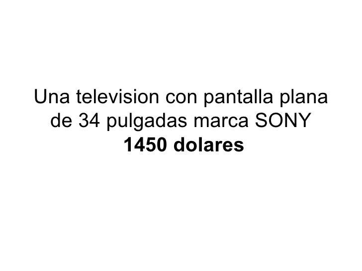 Una television con pantalla plana de 34 pulgadas marca SONY   1450 dolares