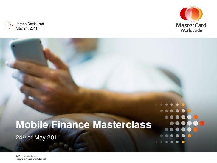 James DavlourosMay 24, 2011Mobile Finance Masterclass24th of May 2011©2011 MasterCard.Proprietary and Confidential