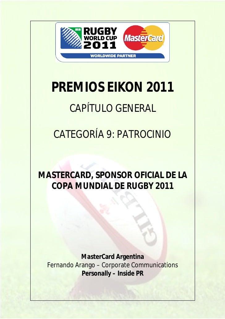 PREMIOS EIKON 2011         CAPÍTULO GENERAL    CATEGORÍA 9: PATROCINIOMASTERCARD, SPONSOR OFICIAL DE LA  COPA MUNDIAL DE R...