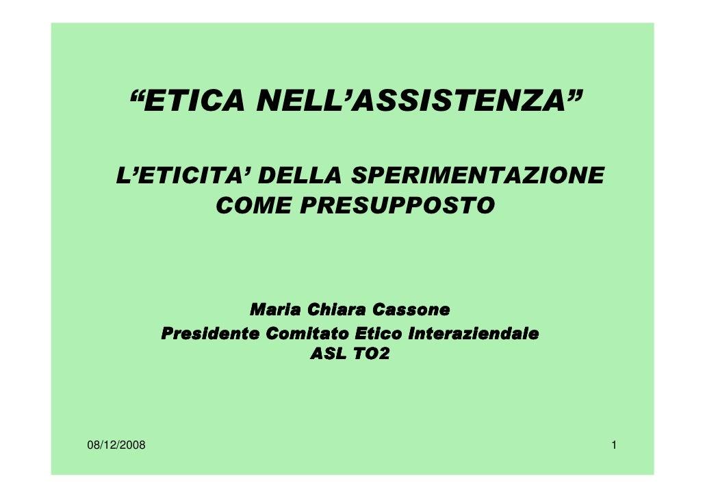 """""""ETICA NELL'ASSISTENZA""""      L'ETICITA' DELLA SPERIMENTAZIONE            COME PRESUPPOSTO                          Maria C..."""