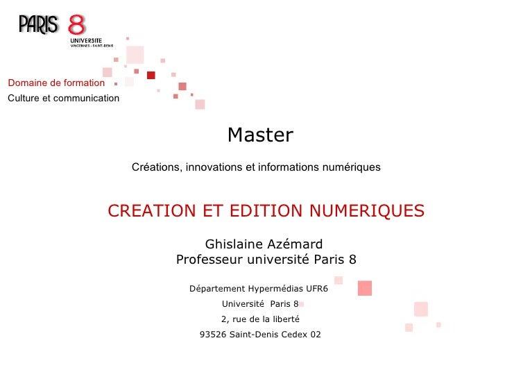 Master Créations, innovations et informations numériques   CREATION ET EDITION NUMERIQUES Ghislaine Azémard  Professeur un...