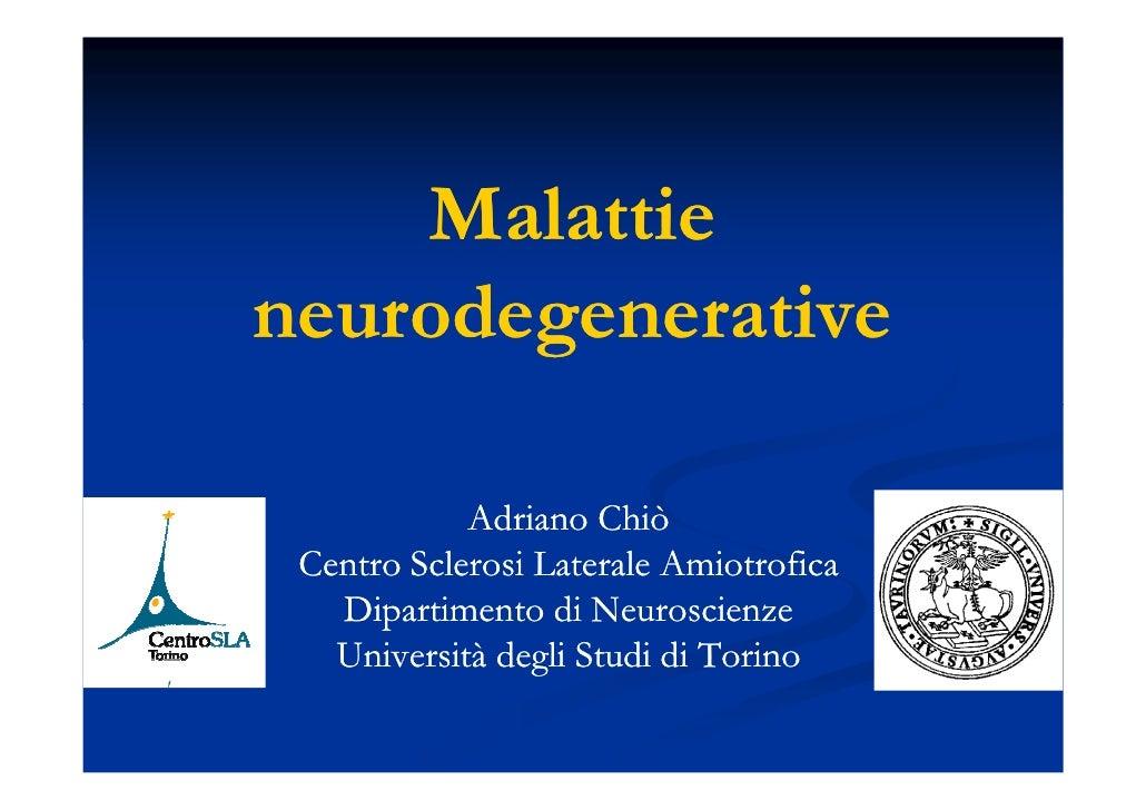 Malattie neurodegenerative              Adriano Chiò  Centro Sclerosi Laterale Amiotrofica    Dipartimento di Neuroscienze...