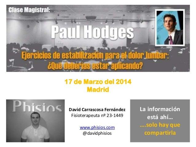 17 de Marzo del 2014 Madrid David Carrascosa Fernández Fisioterapeuta nº 23-1449 www.phisios.com @davidphisios La informac...