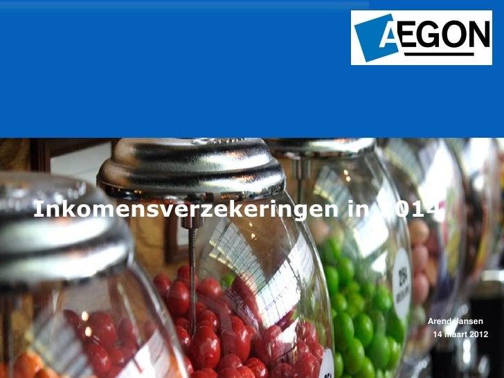Inkomensverzekeringen in 2014                           Arend Jansen                            14 maart 2012