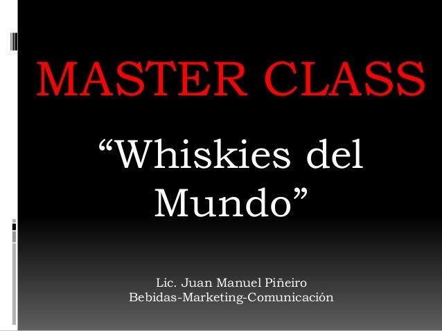 """MASTER CLASS """"Whiskies del Mundo"""" Lic. Juan Manuel Piñeiro Bebidas-Marketing-Comunicación"""