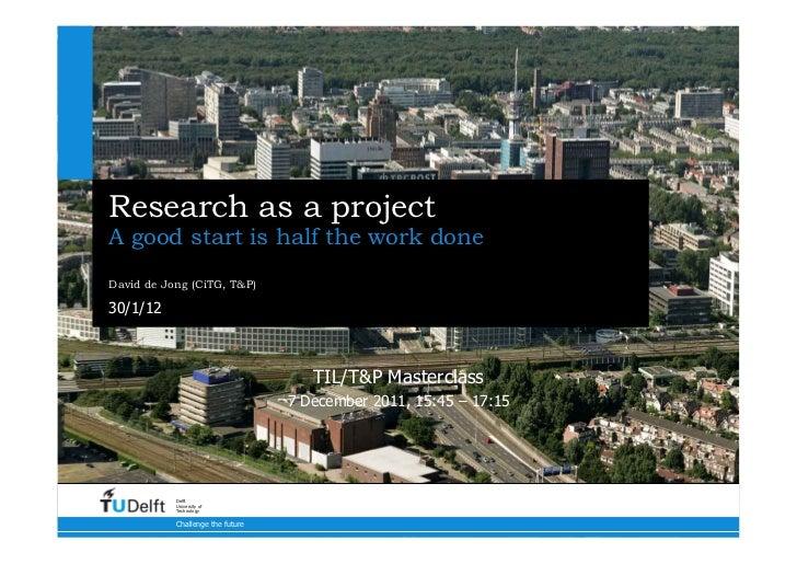 Research as a project: A good start is half the work done; David de Jong
