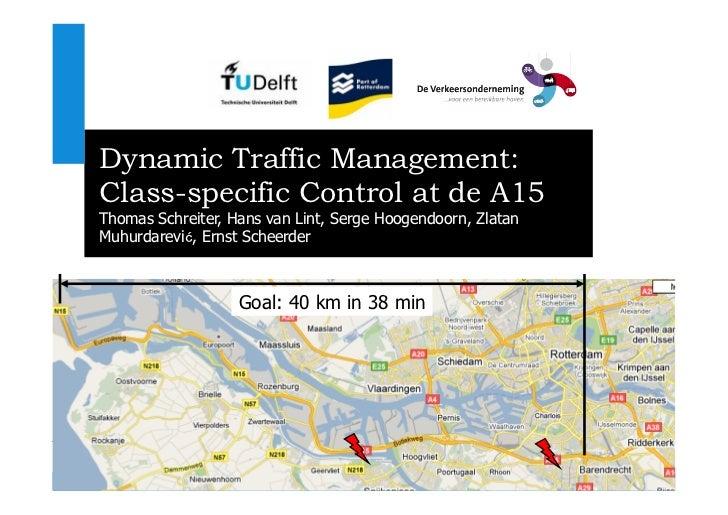 Dynamic Traffic Management:Class-specific Control at de A15Thomas Schreiter, Hans van Lint, Serge Hoogendoorn, ZlatanMuhur...