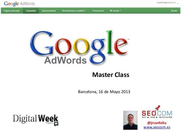 @jrsanfeliuwww.seocom.esMaster ClassBarcelona, 16 de Mayo 2013