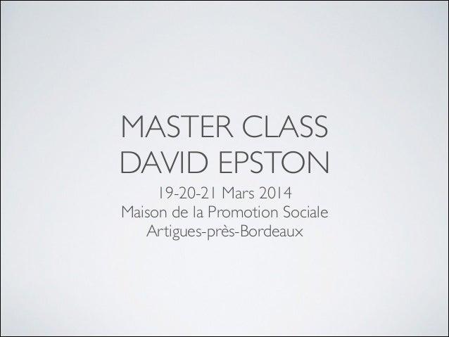 MASTER CLASS DAVID EPSTON 19-20-21 Mars 2014 Maison de la Promotion Sociale Artigues-près-Bordeaux