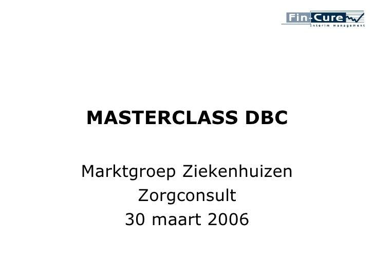 MASTERCLASS DBC Marktgroep Ziekenhuizen Zorgconsult 30 maart 2006