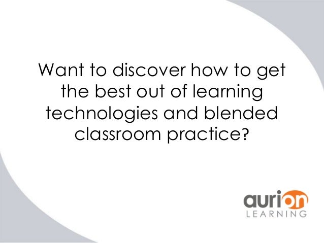 Want to discover how to get the best out of learning technologies and blended classroom practice?