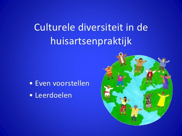 Culturele diversiteit in de huisartsenpraktijk <ul><li>Even voorstellen </li></ul><ul><li>Leerdoelen </li></ul>