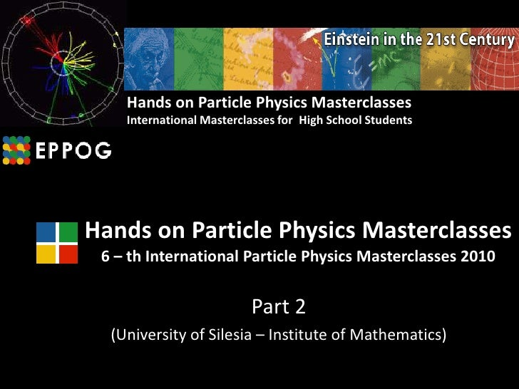 Hands on Particle Physics Masterclasses<br />International Masterclasses for  High School Students<br />Hands on Particle ...
