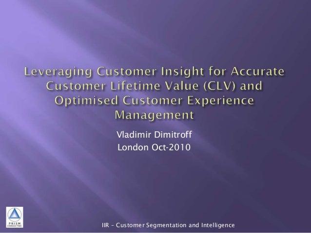 Vladimir Dimitroff London Oct-2010 IIR – Customer Segmentation and Intelligence