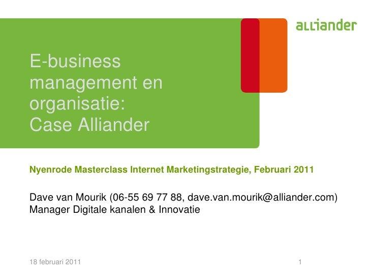 E-businessmanagement enorganisatie:Case AllianderNyenrode Masterclass Internet Marketingstrategie, Februari 2011Dave van M...