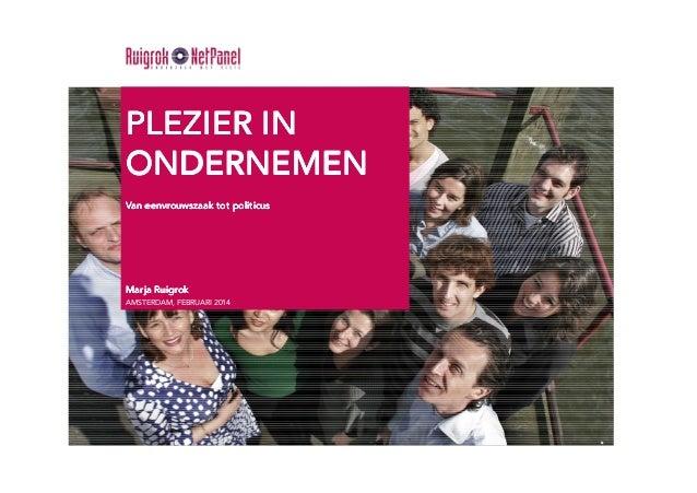 PLEZIER IN ONDERNEMEN Van eenvrouwszaak tot politicus  Marja Ruigrok AMSTERDAM, FEBRUARI 2014