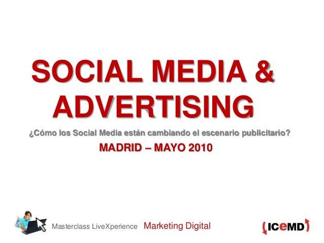 Masterclass LiveXperience Marketing Digital SOCIAL MEDIA & ADVERTISING ¿Cómo los Social Media están cambiando el escenario...