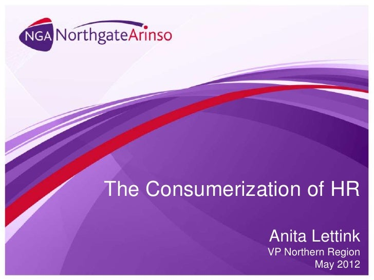 The Consumerization of HR                Anita Lettink               VP Northern Region                        May 2012