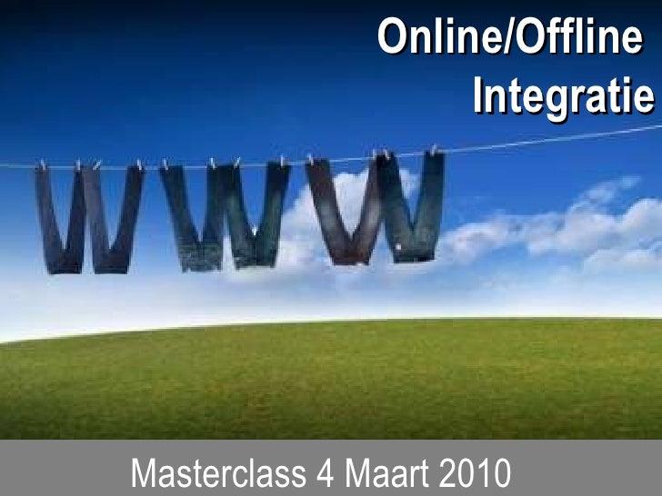 <ul><li>Masterclass 4 Maart 2010   </li></ul>Online/Offline  Integratie