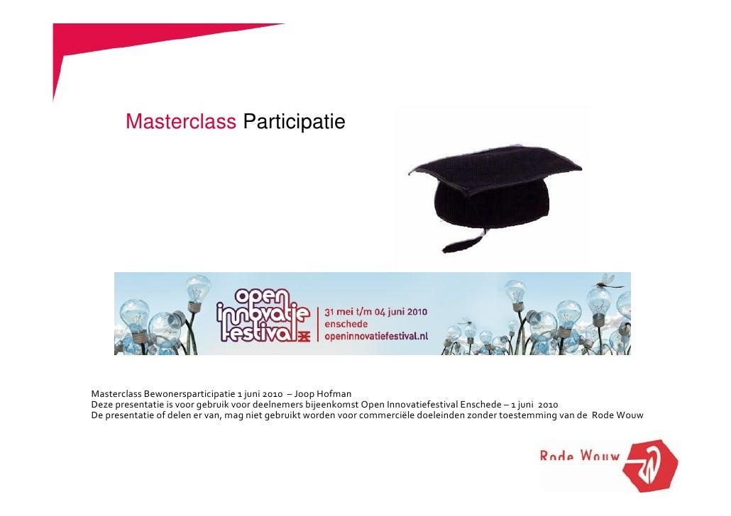 Masterclass Participatie     MasterclassBewonersparticipatie1juni2010– JoopHofman Dezepresentatieisvoorgebruik...