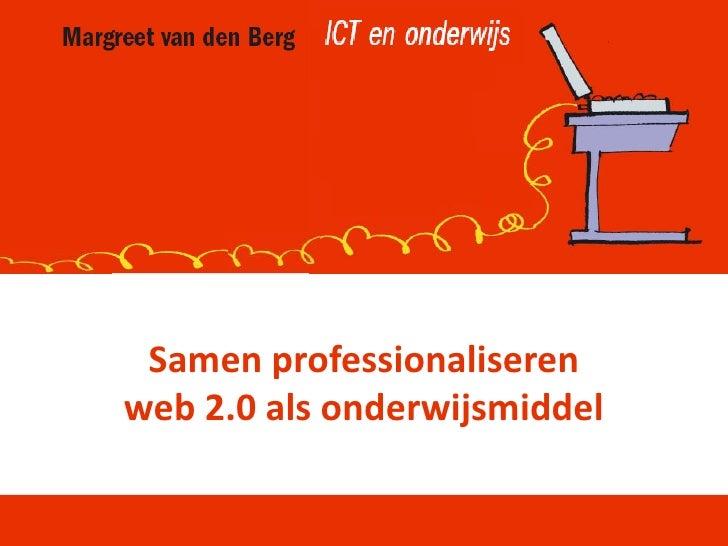Samen professionaliseren web 2.0 als onderwijsmiddel