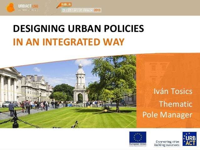 DESIGNING URBAN POLICIES IN AN INTEGRATED WAY Iván Tosics Thematic Pole Manager