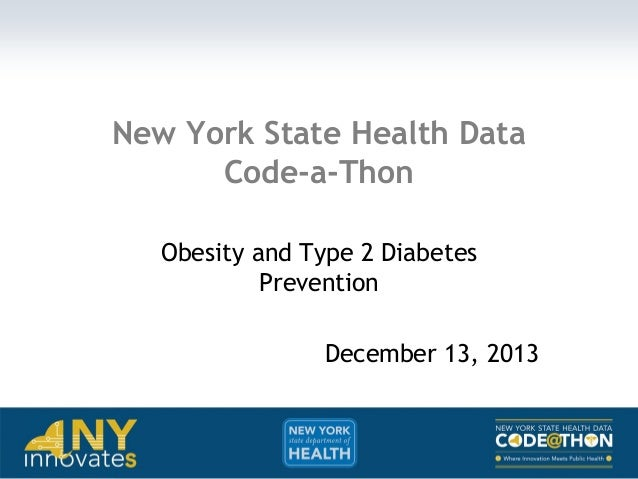 New York State Health Data Code-a-Thon Obesity and Type 2 Diabetes Prevention  December 13, 2013